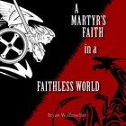 A Martyr's Faith in a Faithless World eAudio