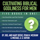 Cultivating Biblical Godliness For Men 5 Books in 1, 4.8 Hours) eAudio