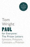Paul For Everyone: The Prison Letters - Ephesians, Philippians, Colossians and Philemon (New Testament For Everyone Series) eBook