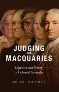 Judging the Macquries: Injustice and Mercy in Colonial Australia eBook