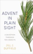 Advent in Plain Sight: A Devotion Through Ten Objects Paperback
