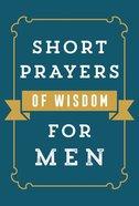 Short Prayers of Wisdom For Men eBook