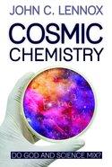 Cosmic Chemistry: Do God and Science Mix? Hardback