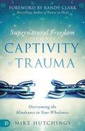 Supernatural Freedom From the Captivity of Trauma eBook