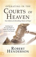 Operating in the Courts of Heaven (And Expanded) (#01 in Official Courts Of Heaven Series) eBook
