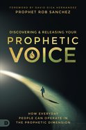 Discovering and Releasing Your Prophetic Voice eBook