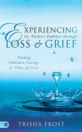 Experiencing the Father's Embrace Through Loss and Grief eBook
