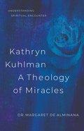 Kathryn Kuhlman, a Theology of Miracles eBook