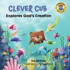 Clever Cub Explores God's Creation (Clever Cub Bible Stories Series) eBook