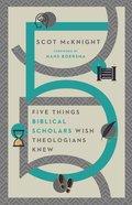 Five Things Biblical Scholars Wish Theologians Knew eBook