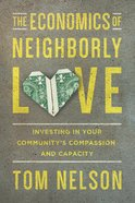 The Economics of Neighborly Love: Investig in Your Communiy's Compassion and Capacity eBook