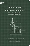 How to Build a Healthy Church (Second Edition) (9marks Building Healthy Churches Series) eBook