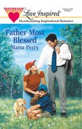 Father Most Blessed (Love Inspired Series) eBook