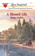 A Blessed Life (Love Inspired Series) eBook