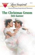 The Christmas Groom (Love Inspired Series) eBook