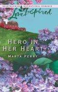 Hero in Her Heart (Love Inspired Series) eBook