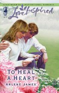 To Heal a Heart (Love Inspired Series) eBook