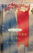 His Uptown Girl (Love Inspired Series) eBook