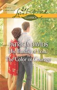 His Bundle of Love/The Color of Courage (Love Inspired 2 Books In 1 Series) eBook