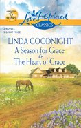 A Season For Grace/The Heart of Grace (Love Inspired 2 Books In 1 Series) eBook