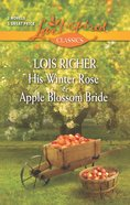 His Winter Rose/Apple Blossom Bride (Love Inspired 2 Books In 1 Series) eBook