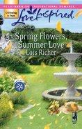 Spring Flowers, Summer Love (Love Inspired Series) eBook