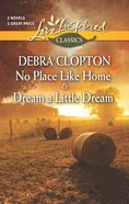 Dream a Little Dream/No Place Like Home (Love Inspired 2 Books In 1 Series) eBook