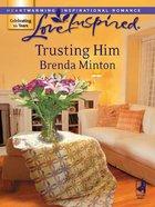 Trusting Him (Love Inspired Series) eBook