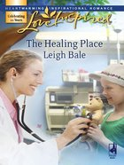 The Healing Place (Love Inspired Series) eBook
