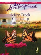 A Dry Creek Courtship (Love Inspired Series) eBook