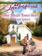 Her Small-Town Hero (Eden, Ok) (Love Inspired Series) eBook