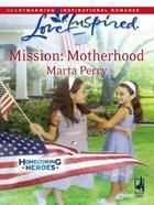 Mission: Motherhood (Homecoming Heros) (Love Inspired Series) eBook