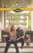 His Little Cowgirl/A Cowboy's Heart (Love Inspired 2 Books In 1 Series) eBook