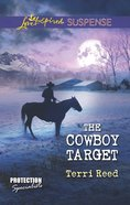 The Cowboy Target (Protection Specialist #4) (Love Inspired Suspense Series) eBook
