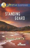 Standing Guard (The Defenders) (Love Inspired Suspense Series) eBook