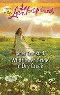 Wildflower Bride in Dry Creek (Return to Dry Creek) (Love Inspired Series) eBook