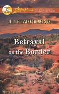 Betrayal on the Border (Love Inspired Suspense Series) eBook