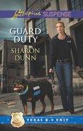 Guard Duty (Texas K-9 Unit) (Love Inspired Suspense Series) eBook