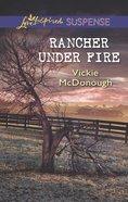 Rancher Under Fire (Love Inspired Suspense Series) eBook