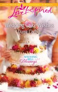 Wedding Cake Wishes (Wedding Bell Blessings) (Love Inspired Series) eBook