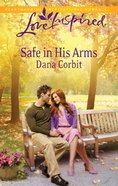 Safe in His Arms (Love Inspired Series) eBook