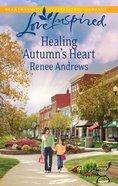 Healing Autumn's Heart (Love Inspired Series) eBook