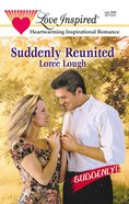 Suddenly Reunited (Suddenly!) (Love Inspired Series) eBook