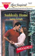 Suddenly Home (Suddenly!) (Love Inspired Series) eBook