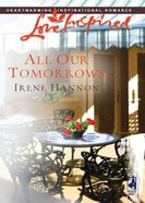 All Our Tomorrows (Love Inspired Series) eBook