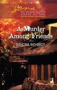 A Murder Among Friends (Love Inspired Suspense Series) eBook
