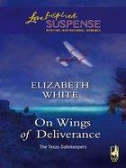 On Wings of Deliverance (Texas Gatekeepers) (Love Inspired Suspense Series) eBook
