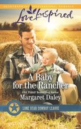 A Baby For the Rancher (Lone Star Cowboy League #6) (Love Inspired Series) eBook
