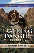 Tracking Danger (Military K-9 Unit Novella) (Love Inspired Suspense Series) eBook