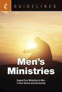 Men's Ministries: Expand Your Ministries to Men in Your Church and Community (Guidelines For Leading Your Congregation Series) eBook